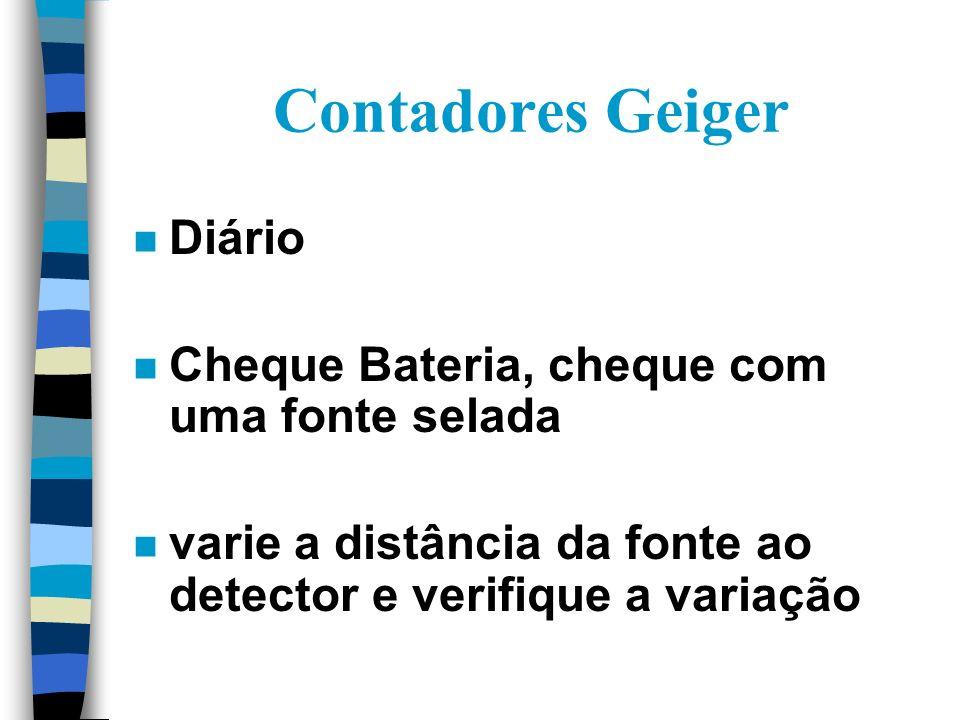Contadores Geiger n Diário n Cheque Bateria, cheque com uma fonte selada n varie a distância da fonte ao detector e verifique a variação