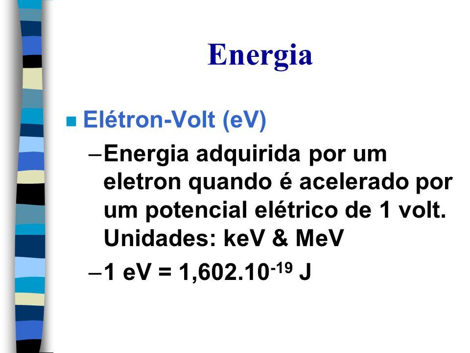 Energia n Elétron-Volt (eV) –Energia adquirida por um eletron quando é acelerado por um potencial elétrico de 1 volt.