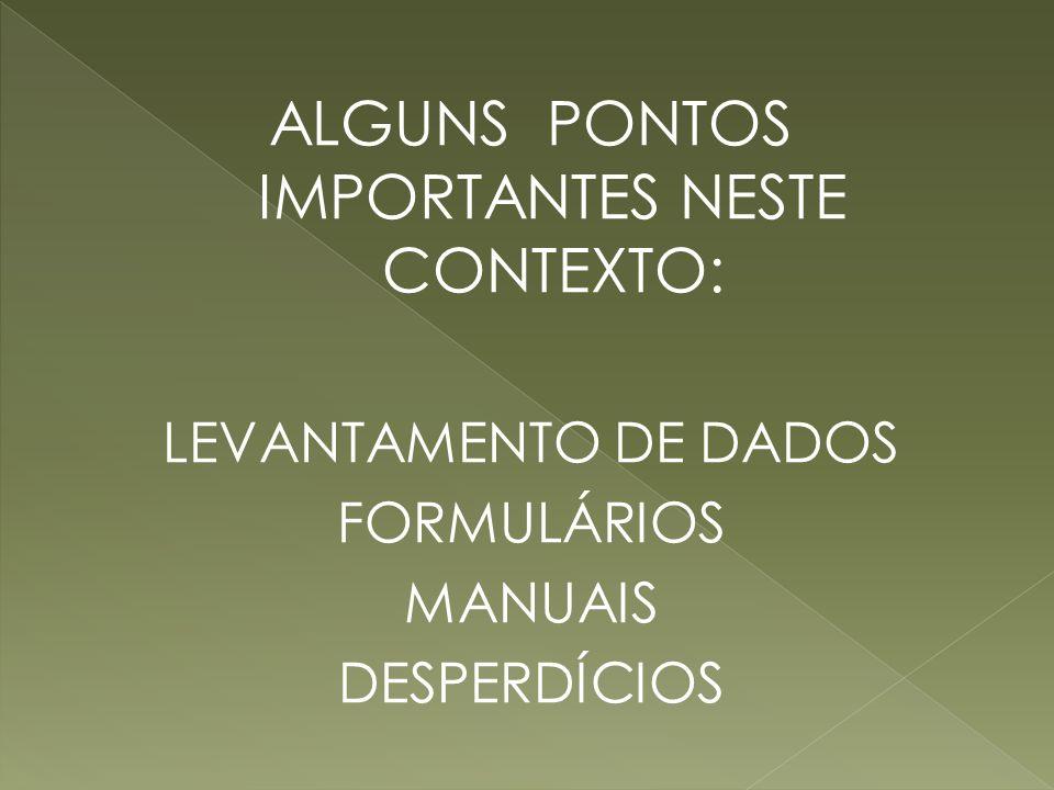 ALGUNS PONTOS IMPORTANTES NESTE CONTEXTO: LEVANTAMENTO DE DADOS FORMULÁRIOS MANUAIS DESPERDÍCIOS