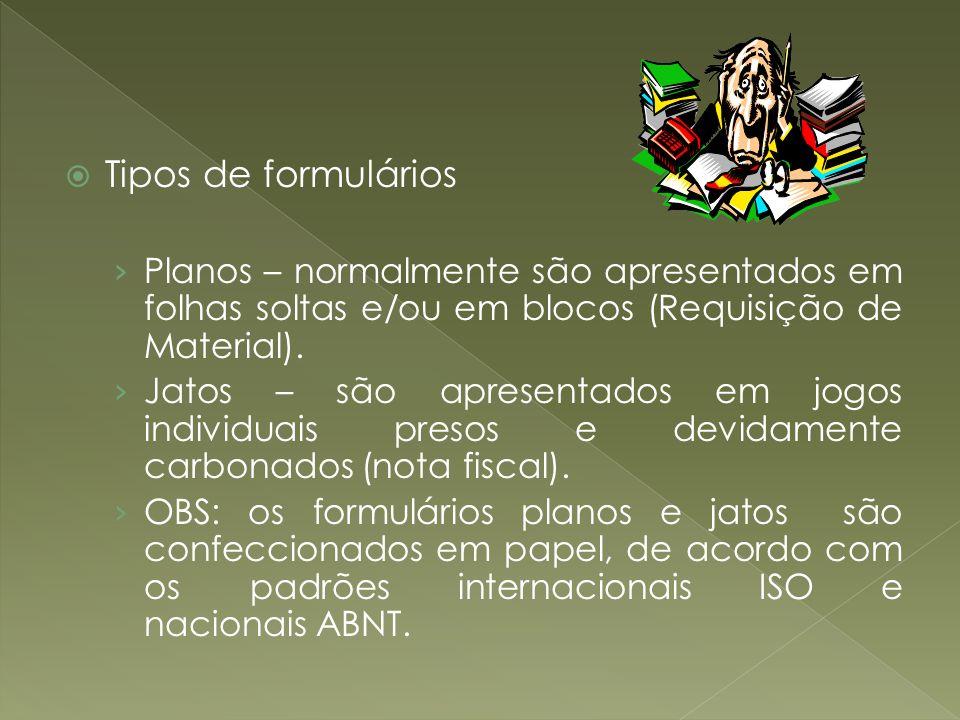 Tipos de formulários Planos – normalmente são apresentados em folhas soltas e/ou em blocos (Requisição de Material). Jatos – são apresentados em jogos