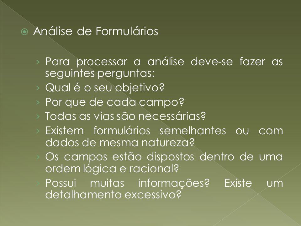 Análise de Formulários Para processar a análise deve-se fazer as seguintes perguntas: Qual é o seu objetivo? Por que de cada campo? Todas as vias são