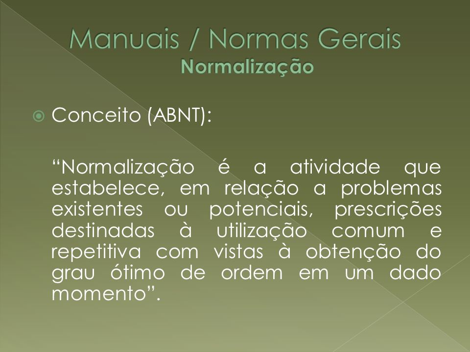 Conceito (ABNT): Normalização é a atividade que estabelece, em relação a problemas existentes ou potenciais, prescrições destinadas à utilização comum
