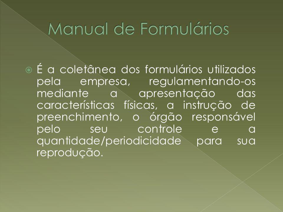 É a coletânea dos formulários utilizados pela empresa, regulamentando-os mediante a apresentação das características físicas, a instrução de preenchim