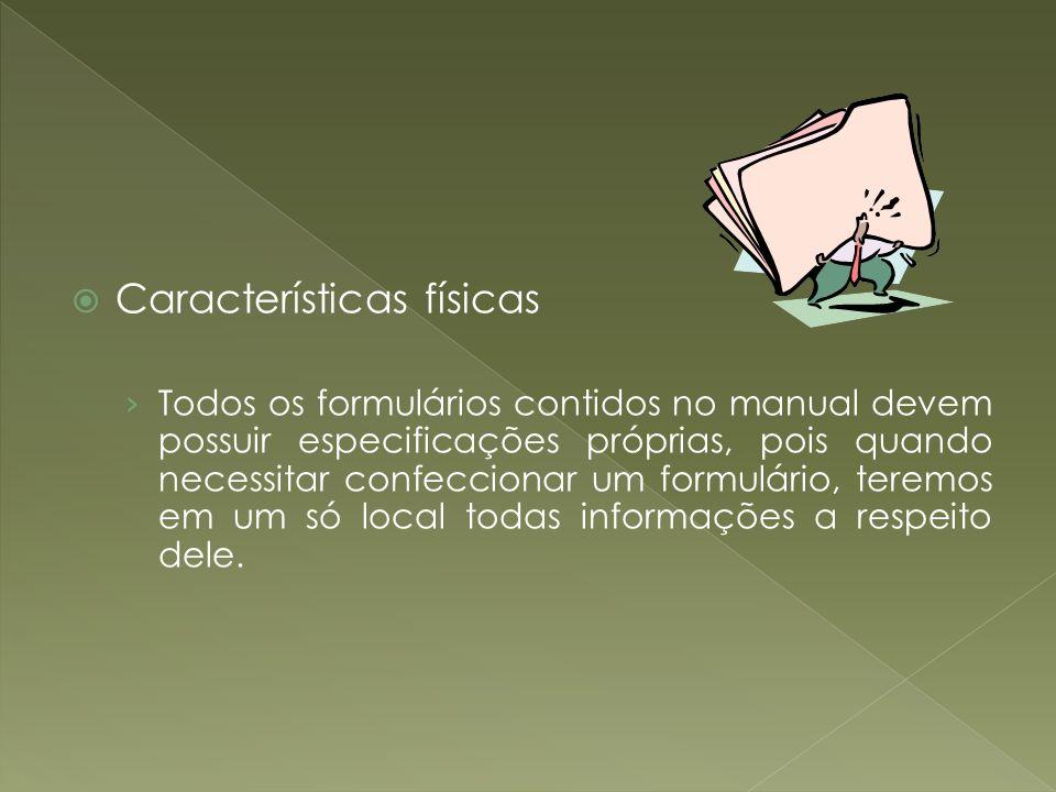 Características físicas Todos os formulários contidos no manual devem possuir especificações próprias, pois quando necessitar confeccionar um formulár