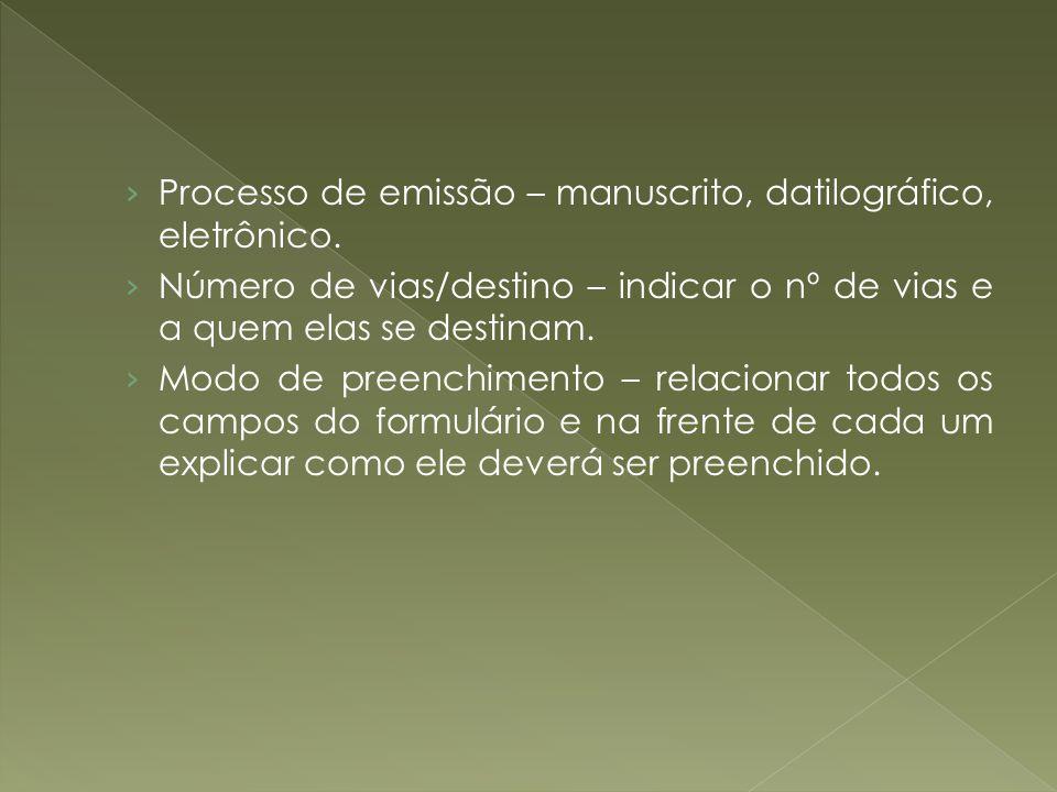 Processo de emissão – manuscrito, datilográfico, eletrônico. Número de vias/destino – indicar o nº de vias e a quem elas se destinam. Modo de preenchi