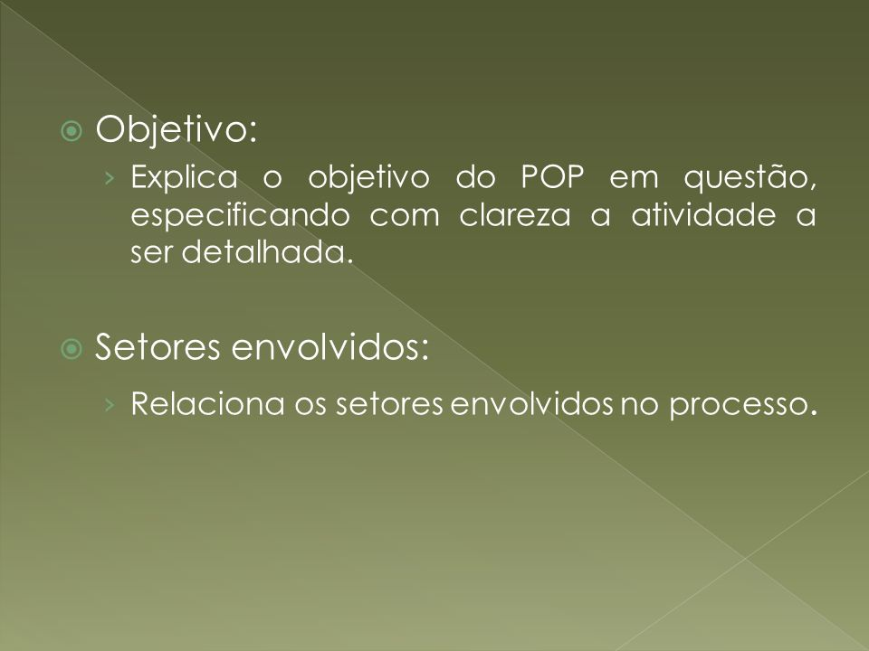 Objetivo: Explica o objetivo do POP em questão, especificando com clareza a atividade a ser detalhada. Setores envolvidos: Relaciona os setores envolv