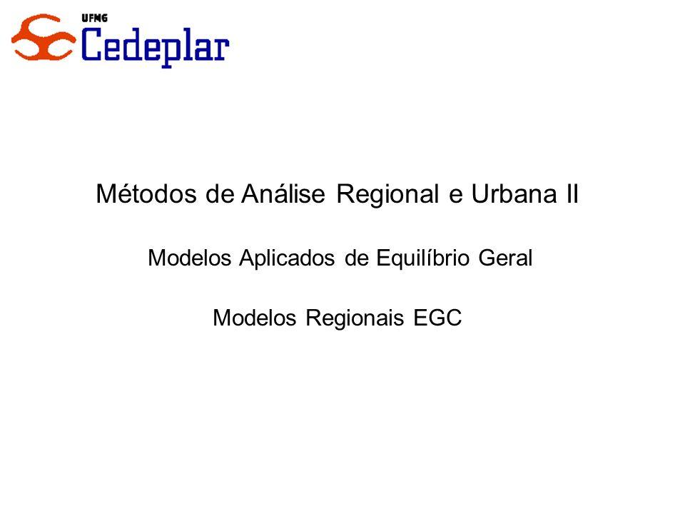 Métodos de Análise Regional e Urbana II Modelos Aplicados de Equilíbrio Geral Modelos Regionais EGC