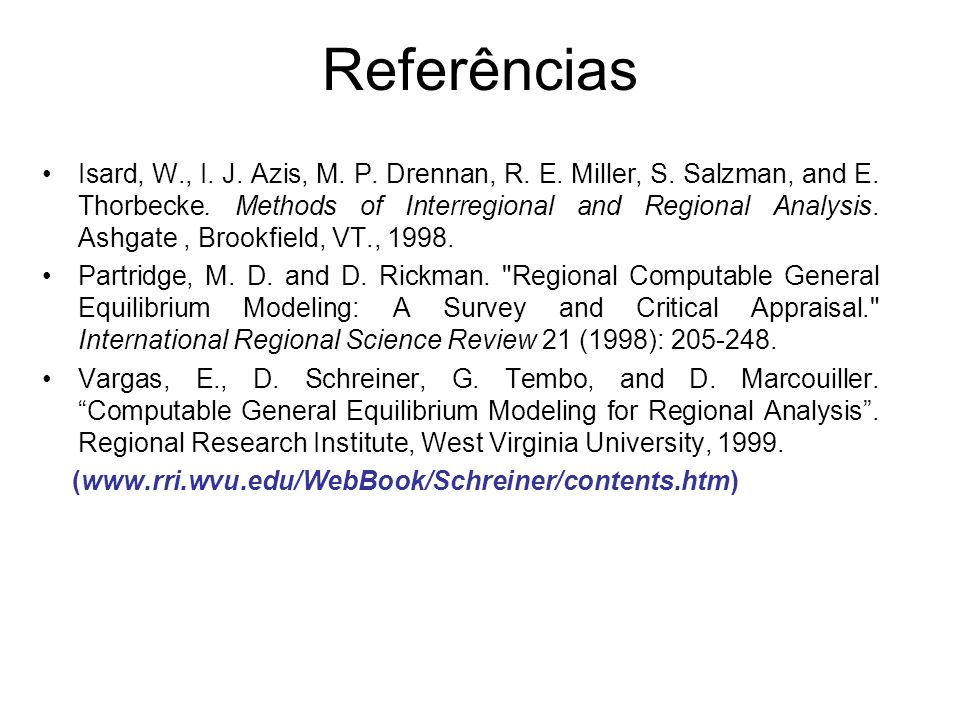 Referências Isard, W., I. J. Azis, M. P. Drennan, R. E. Miller, S. Salzman, and E. Thorbecke. Methods of Interregional and Regional Analysis. Ashgate,