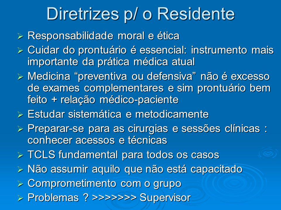 Diretrizes p/ o Residente Responsabilidade moral e ética Responsabilidade moral e ética Cuidar do prontuário é essencial: instrumento mais importante