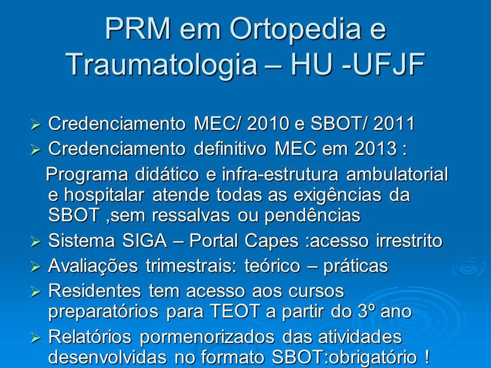PRM em Ortopedia e Traumatologia – HU -UFJF Credenciamento MEC/ 2010 e SBOT/ 2011 Credenciamento MEC/ 2010 e SBOT/ 2011 Credenciamento definitivo MEC