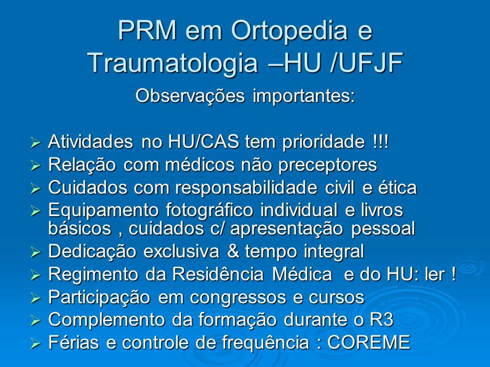 PRM em Ortopedia e Traumatologia –HU /UFJF Observações importantes: Observações importantes: Atividades no HU/CAS tem prioridade !!! Atividades no HU/