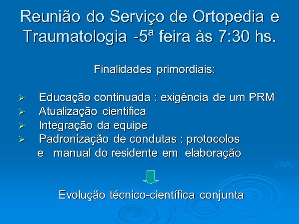 Reunião do Serviço de Ortopedia e Traumatologia -5ª feira às 7:30 hs. Finalidades primordiais: Finalidades primordiais: Educação continuada : exigênci