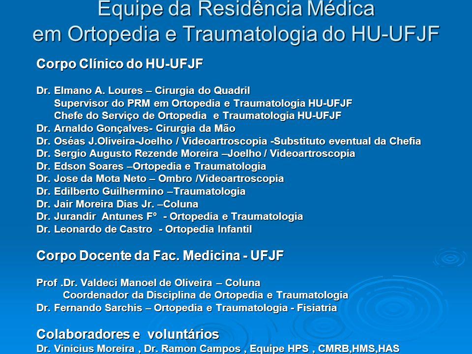 Equipe da Residência Médica em Ortopedia e Traumatologia do HU-UFJF Corpo Clínico do HU-UFJF Dr. Elmano A. Loures – Cirurgia do Quadril Supervisor do
