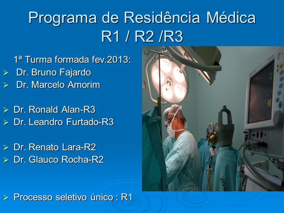 Programa de Residência Médica R1 / R2 /R3 1ª Turma formada fev.2013: 1ª Turma formada fev.2013: Dr. Bruno Fajardo Dr. Bruno Fajardo Dr. Marcelo Amorim