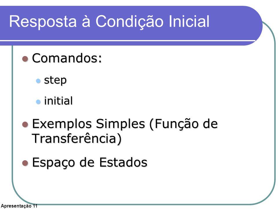 Apresentação 11 Resposta à Condição Inicial Comandos: Comandos: step step initial initial Exemplos Simples (Função de Transferência) Exemplos Simples