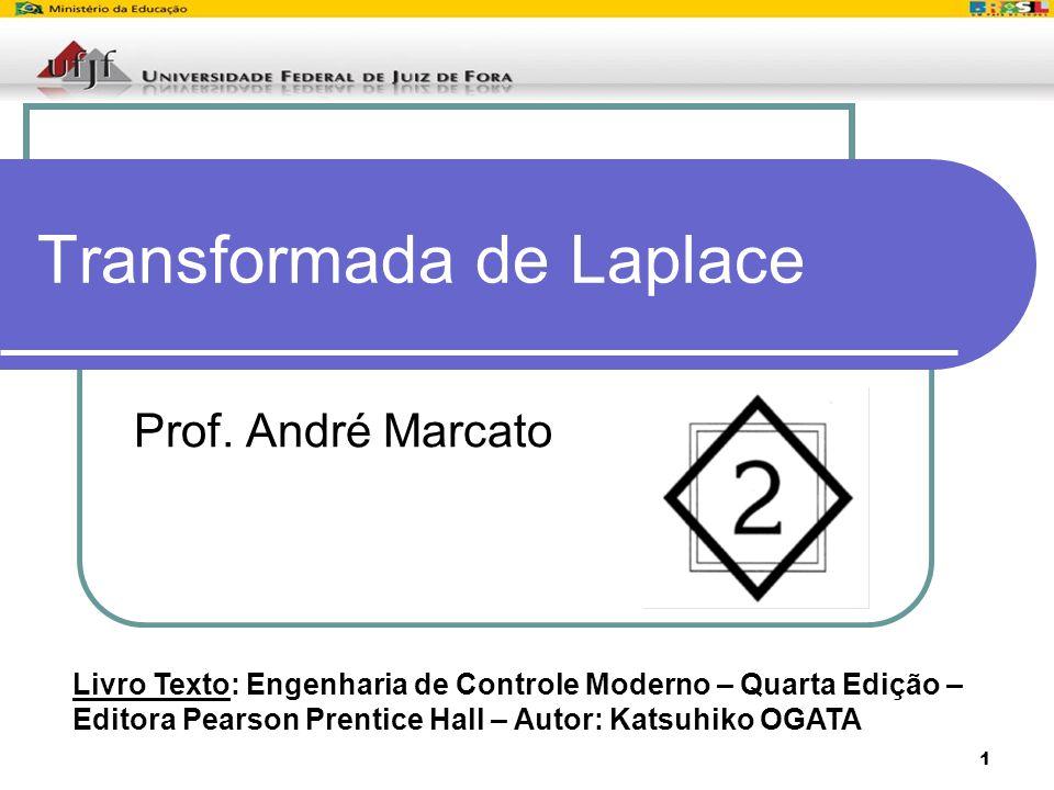 1 Transformada de Laplace Prof. André Marcato Livro Texto: Engenharia de Controle Moderno – Quarta Edição – Editora Pearson Prentice Hall – Autor: Kat