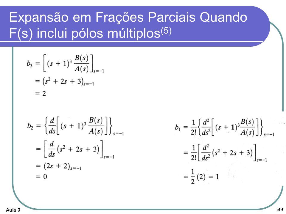 Aula 3 41 Expansão em Frações Parciais Quando F(s) inclui pólos múltiplos (5)
