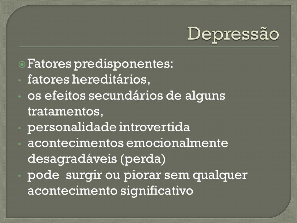 Fatores predisponentes: fatores hereditários, os efeitos secundários de alguns tratamentos, personalidade introvertida acontecimentos emocionalmente d