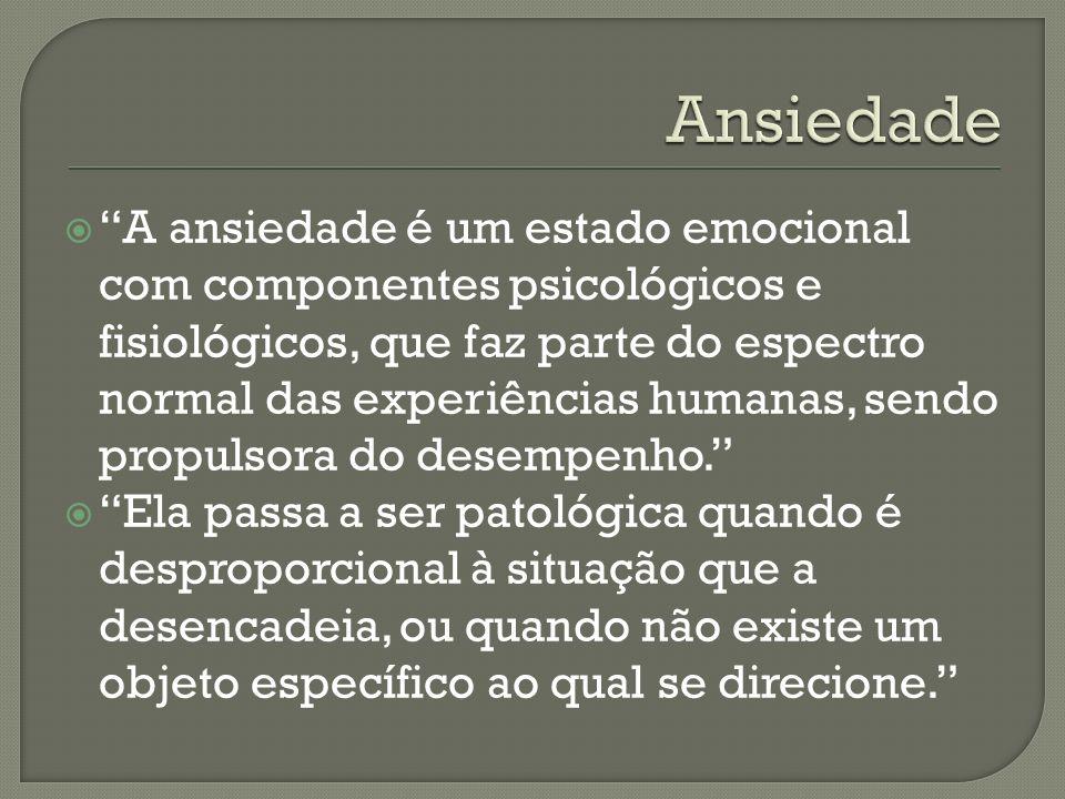 A ansiedade é um estado emocional com componentes psicológicos e fisiológicos, que faz parte do espectro normal das experiências humanas, sendo propul