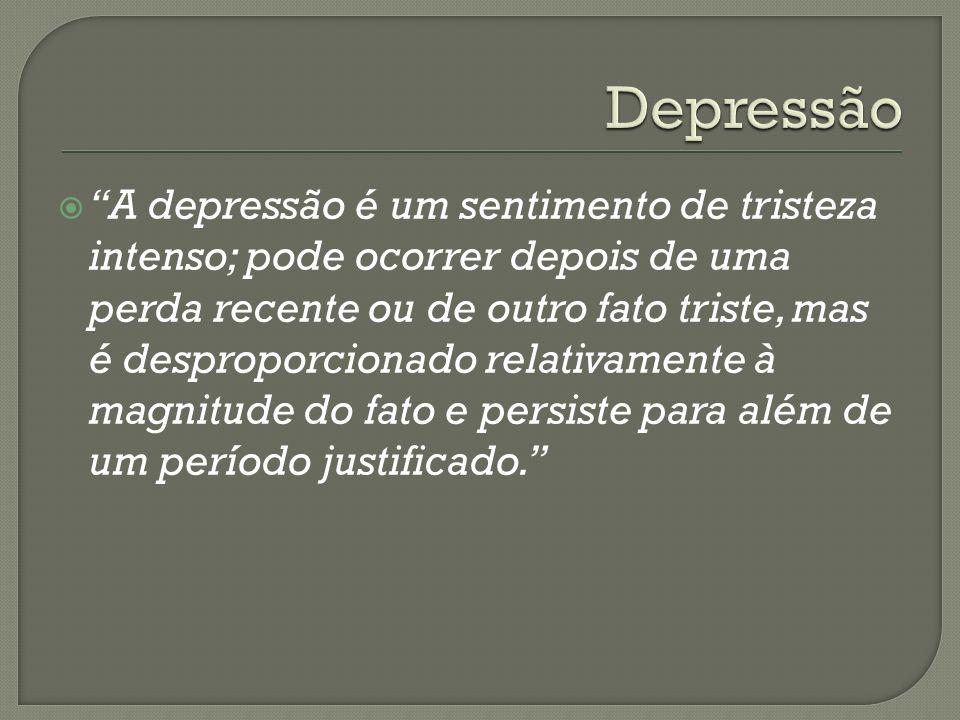 A depressão é um sentimento de tristeza intenso; pode ocorrer depois de uma perda recente ou de outro fato triste, mas é desproporcionado relativament