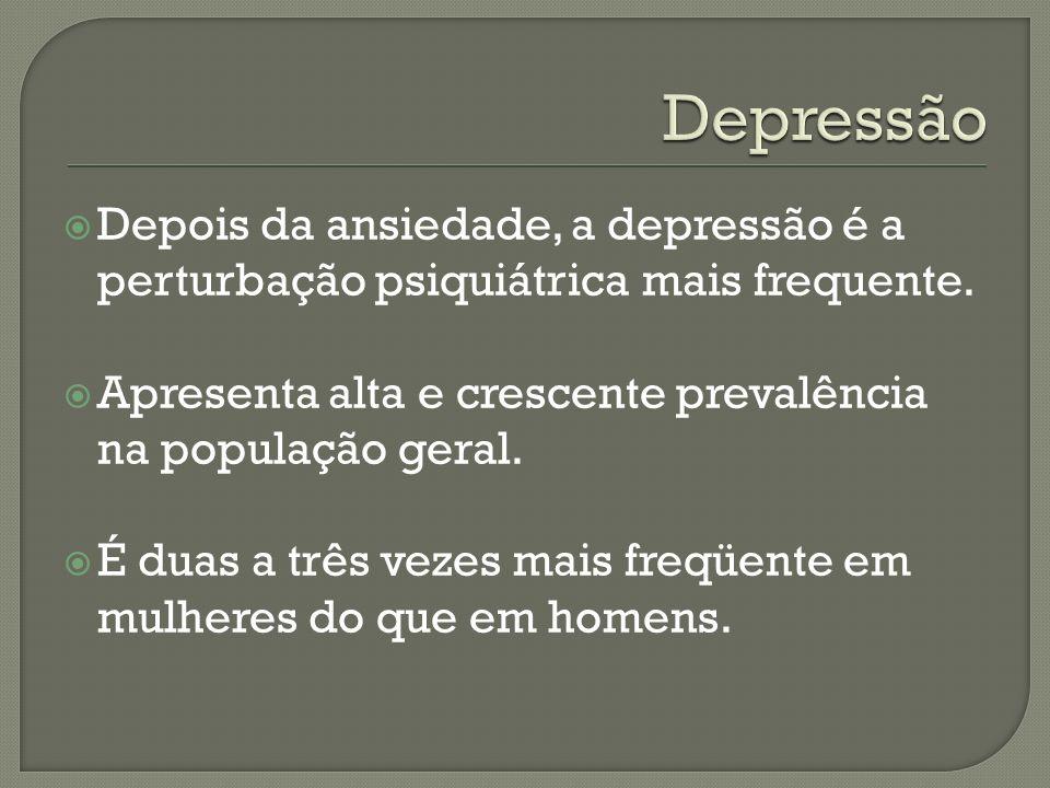 Depois da ansiedade, a depressão é a perturbação psiquiátrica mais frequente. Apresenta alta e crescente prevalência na população geral. É duas a três