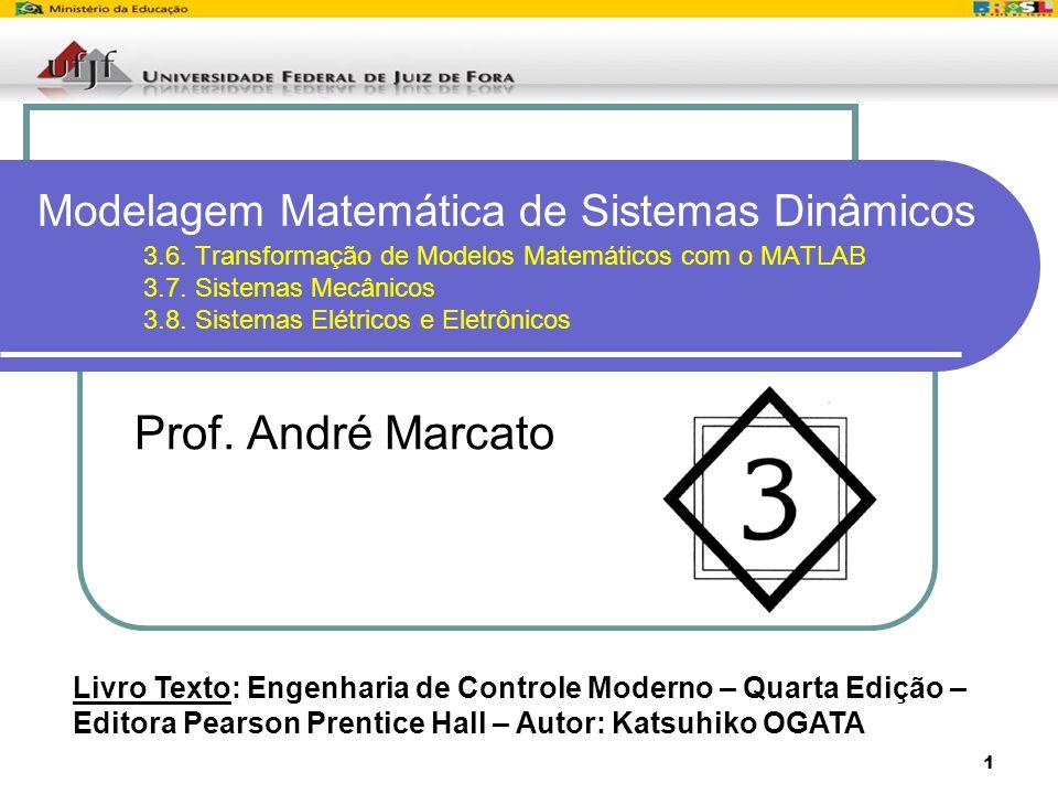 1 Modelagem Matemática de Sistemas Dinâmicos 3.6. Transformação de Modelos Matemáticos com o MATLAB 3.7. Sistemas Mecânicos 3.8. Sistemas Elétricos e