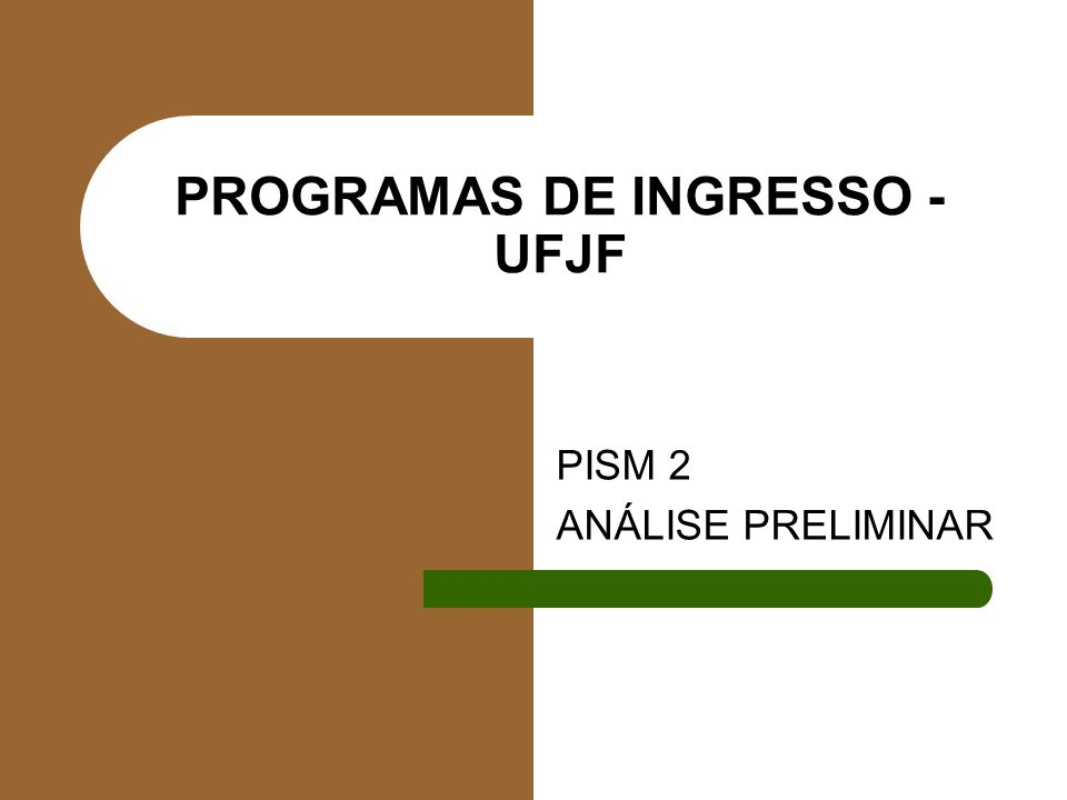 PROGRAMAS DE INGRESSO - UFJF PISM 2 ANÁLISE PRELIMINAR
