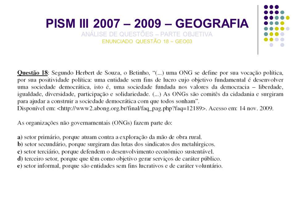 PISM III 2007 – 2009 – GEOGRAFIA ANÁLISE DE QUESTÕES – PARTE OBJETIVA ENUNCIADO QUESTÃO 18 – GEO03
