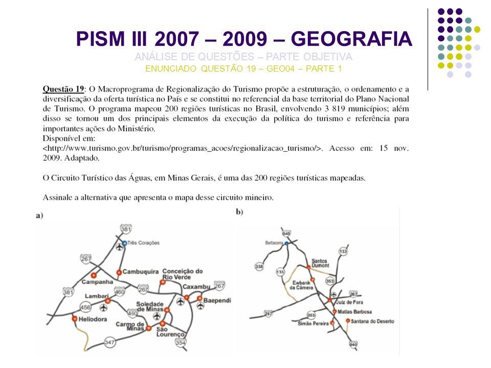 PISM III 2007 – 2009 – GEOGRAFIA ANÁLISE DE QUESTÕES – PARTE OBJETIVA ENUNCIADO QUESTÃO 19 – GEO04 – PARTE 1