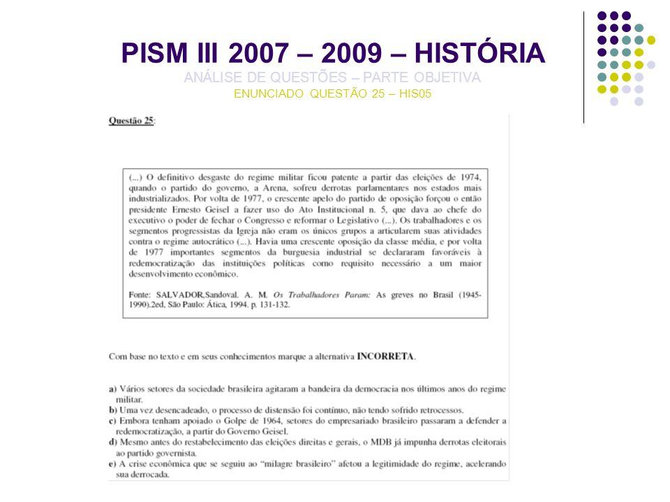 PISM III 2007 – 2009 – HISTÓRIA ANÁLISE DE QUESTÕES – PARTE OBJETIVA ENUNCIADO QUESTÃO 25 – HIS05