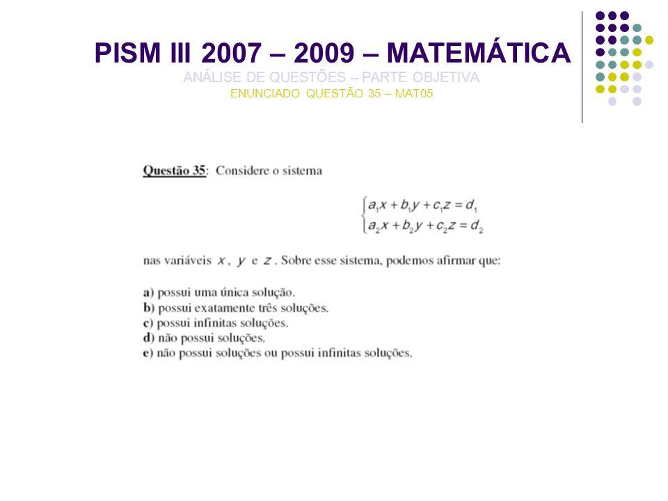 PISM III 2007 – 2009 – MATEMÁTICA ANÁLISE DE QUESTÕES – PARTE OBJETIVA ENUNCIADO QUESTÃO 35 – MAT05