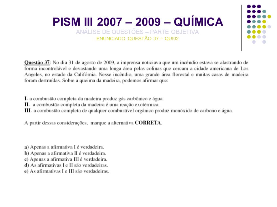 PISM III 2007 – 2009 – QUÍMICA ANÁLISE DE QUESTÕES – PARTE OBJETIVA ENUNCIADO QUESTÃO 37 – QUI02