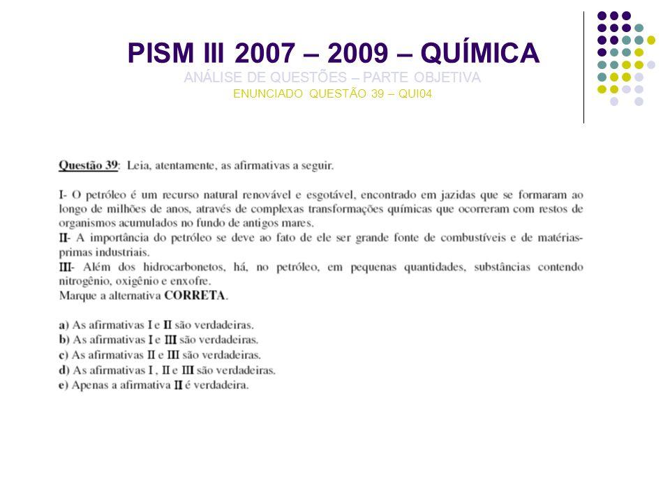 PISM III 2007 – 2009 – QUÍMICA ANÁLISE DE QUESTÕES – PARTE OBJETIVA ENUNCIADO QUESTÃO 39 – QUI04