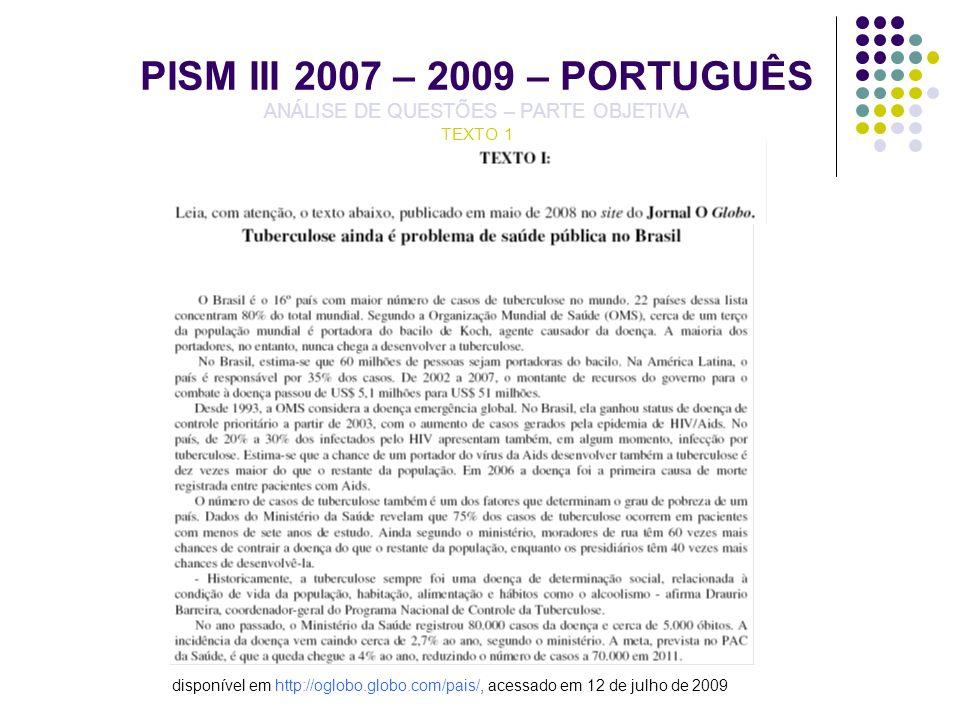 PISM III 2007 – 2009 – PORTUGUÊS ANÁLISE DE QUESTÕES – PARTE OBJETIVA TEXTO 1 disponível em http://oglobo.globo.com/pais/, acessado em 12 de julho de