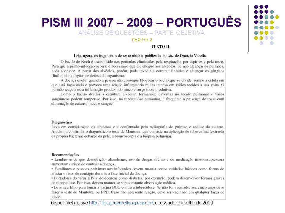 PISM III 2007 – 2009 – PORTUGUÊS ANÁLISE DE QUESTÕES – PARTE OBJETIVA TEXTO 2 disponível no site http://drauziovarella.ig.com.br/, acessado em julho d