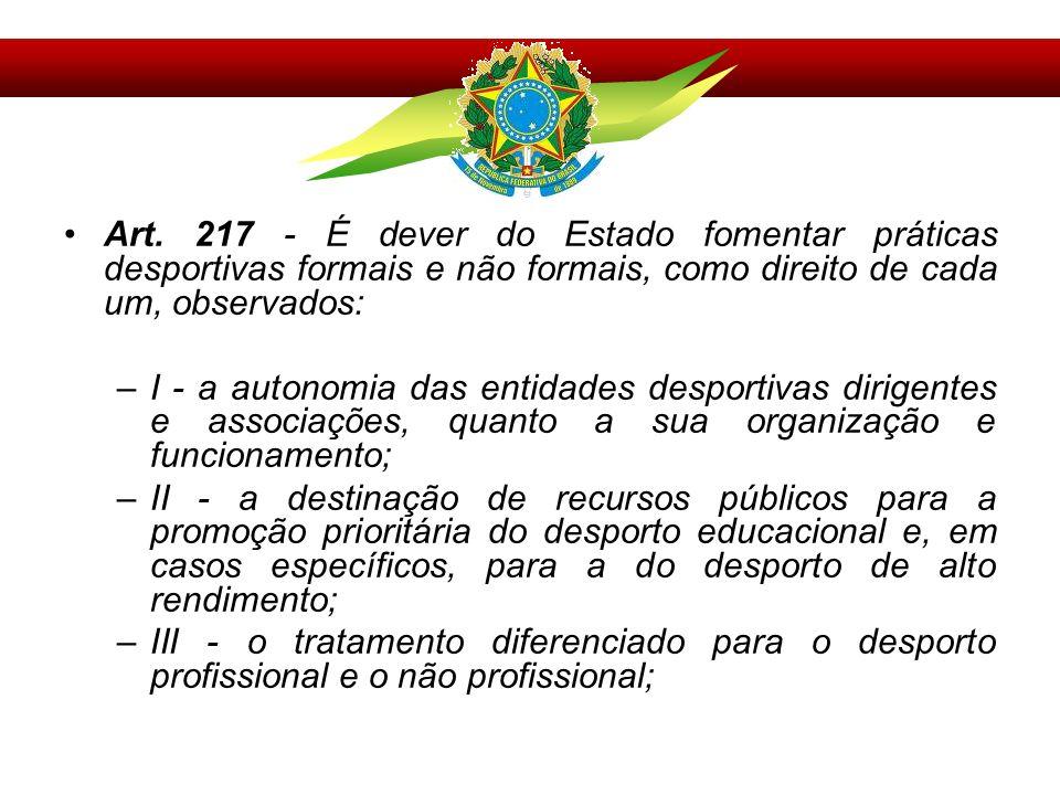Art. 217 - É dever do Estado fomentar práticas desportivas formais e não formais, como direito de cada um, observados: –I - a autonomia das entidades
