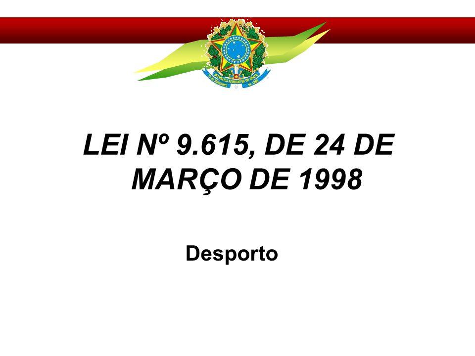 LEI Nº 9.615, DE 24 DE MARÇO DE 1998 Desporto
