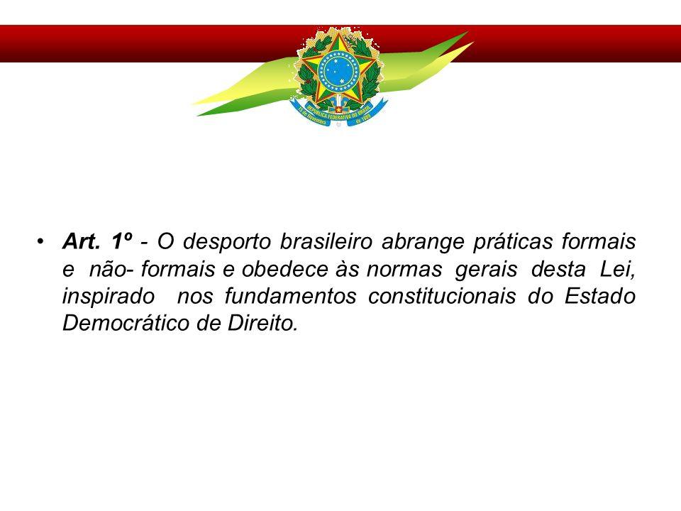 Art. 1º - O desporto brasileiro abrange práticas formais e não- formais e obedece às normas gerais desta Lei, inspirado nos fundamentos constitucionai