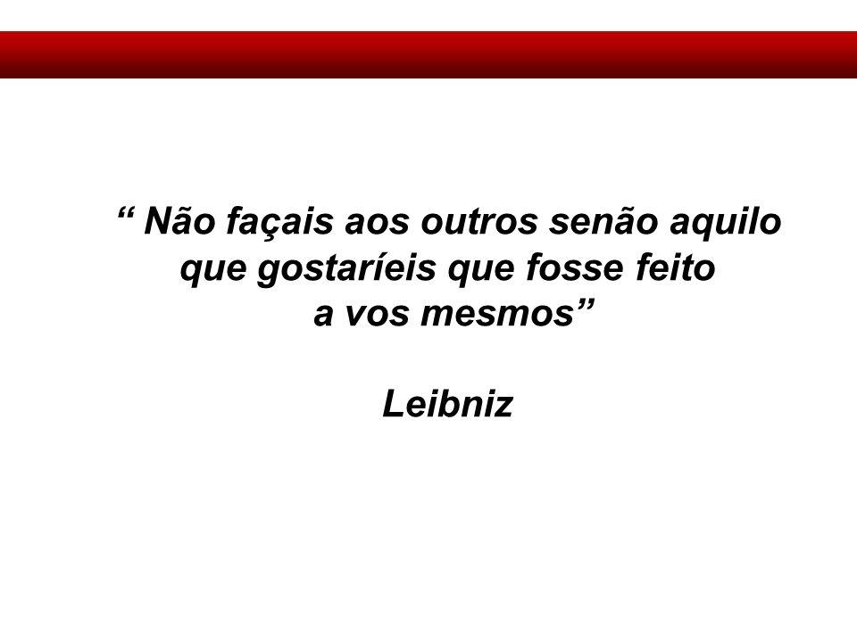 Não façais aos outros senão aquilo que gostaríeis que fosse feito a vos mesmos Leibniz