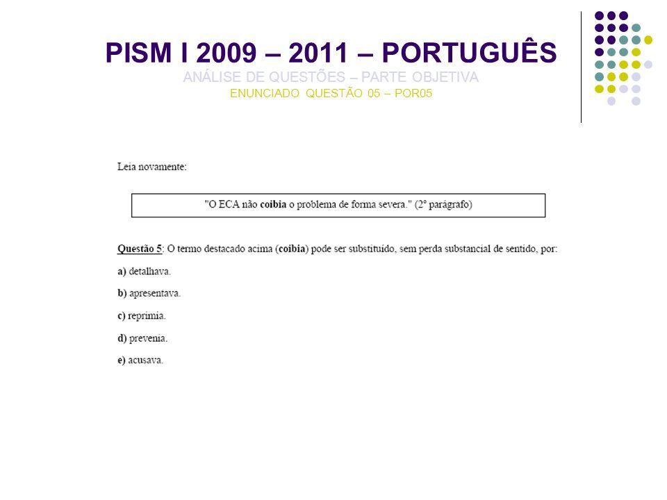 PISM I 2009 – 2011 – PORTUGUÊS ANÁLISE DE QUESTÕES – PARTE OBJETIVA ENUNCIADO QUESTÃO 05 – POR05