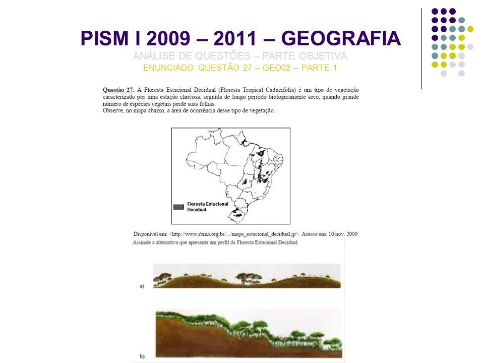 PISM I 2009 – 2011 – GEOGRAFIA ANÁLISE DE QUESTÕES – PARTE OBJETIVA ENUNCIADO QUESTÃO 27 – GEO02 – PARTE 1