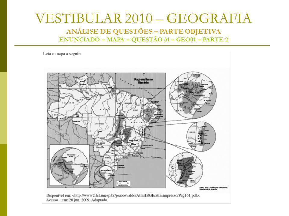 VESTIBULAR 2010 – GEOGRAFIA ANÁLISE DE QUESTÕES – PARTE OBJETIVA ENUNCIADO – MAPA – QUESTÃO 31 – GEO01 – PARTE 2