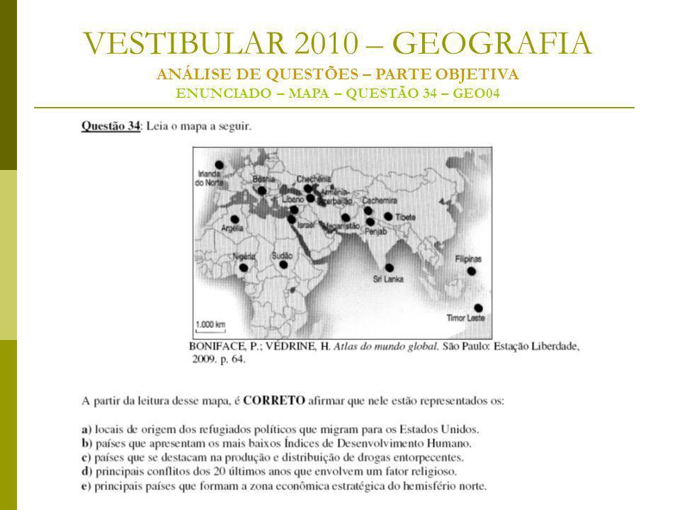 VESTIBULAR 2010 – GEOGRAFIA ANÁLISE DE QUESTÕES – PARTE OBJETIVA ENUNCIADO – MAPA – QUESTÃO 34 – GEO04
