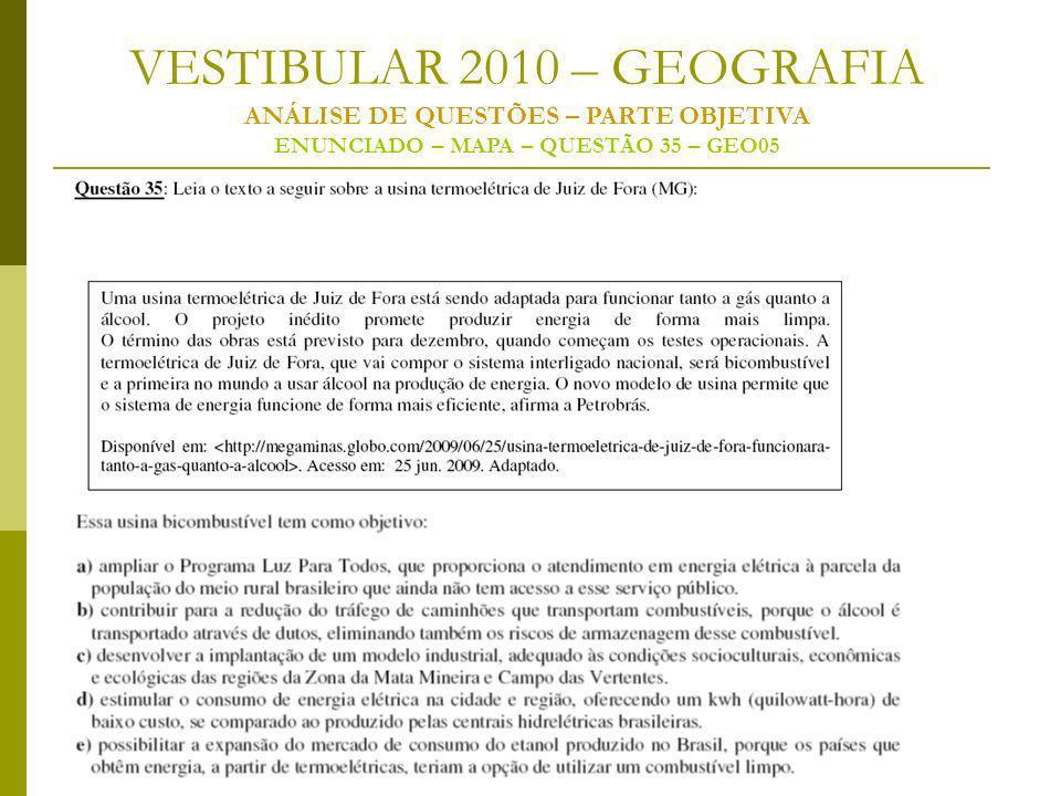 VESTIBULAR 2010 – GEOGRAFIA ANÁLISE DE QUESTÕES – PARTE OBJETIVA ENUNCIADO – MAPA – QUESTÃO 35 – GEO05