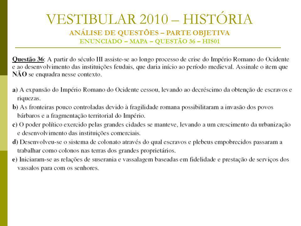 VESTIBULAR 2010 – HISTÓRIA ANÁLISE DE QUESTÕES – PARTE OBJETIVA ENUNCIADO – MAPA – QUESTÃO 36 – HIS01
