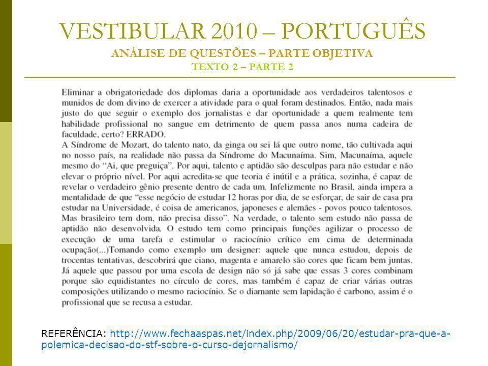 VESTIBULAR 2010 – PORTUGUÊS ANÁLISE DE QUESTÕES – PARTE OBJETIVA TEXTO 2 – PARTE 2 REFERÊNCIA: http://www.fechaaspas.net/index.php/2009/06/20/estudar-pra-que-a- polemica-decisao-do-stf-sobre-o-curso-dejornalismo/