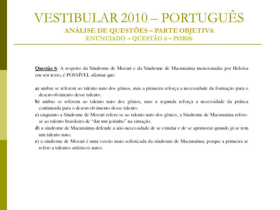 VESTIBULAR 2010 – PORTUGUÊS ANÁLISE DE QUESTÕES – PARTE OBJETIVA ENUNCIADO – QUESTÃO 6 – POR06