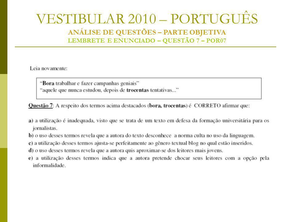 VESTIBULAR 2010 – PORTUGUÊS ANÁLISE DE QUESTÕES – PARTE OBJETIVA LEMBRETE E ENUNCIADO – QUESTÃO 7 – POR07