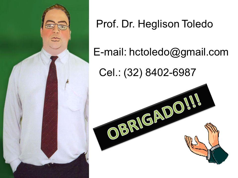 Prof. Dr. Heglison Toledo E-mail: hctoledo@gmail.com Cel.: (32) 8402-6987