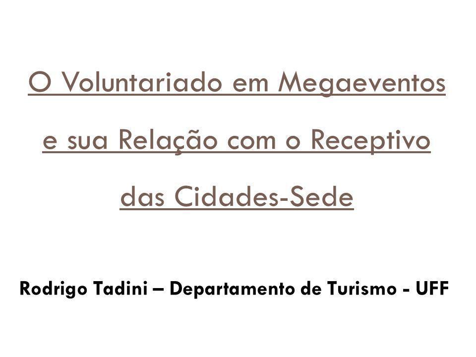 O Voluntariado em Megaeventos e sua Relação com o Receptivo das Cidades-Sede Rodrigo Tadini – Departamento de Turismo - UFF